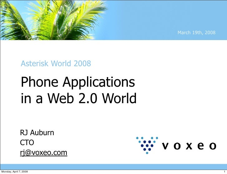 March 19th, 2008                    Asterisk World 2008                 Phone Applications                in a Web 2.0 Wor...