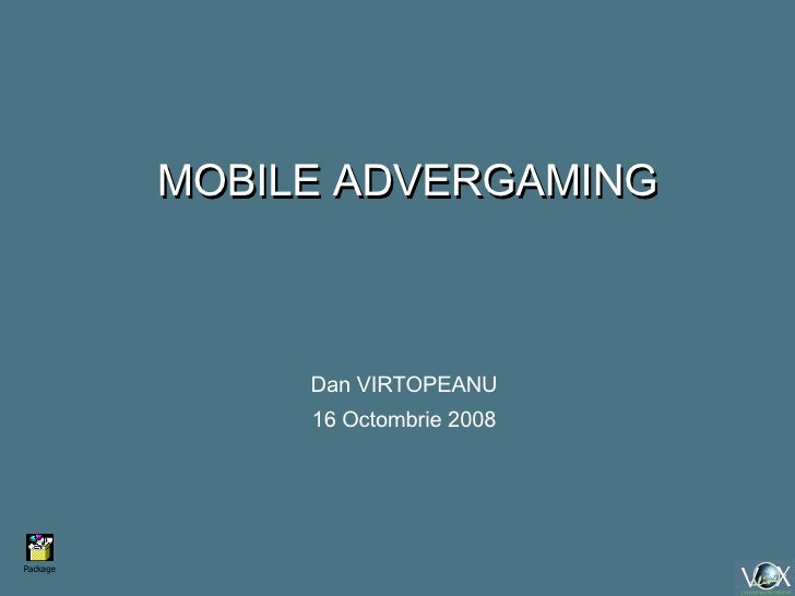MOBILE ADVERGAMING Dan VIRTOPEANU 16 Octombrie 2008