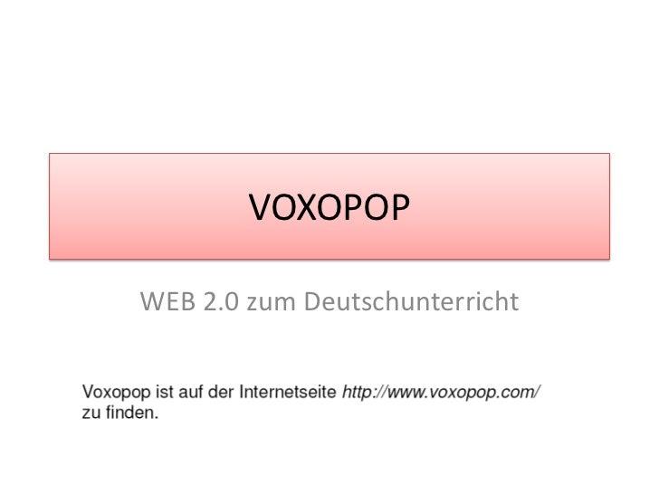 VOXOPOP<br />WEB 2.0 zum Deutschunterricht <br />