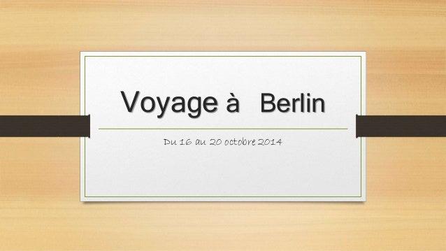 Voyage à Berlin  Du 16 au 20 octobre 2014