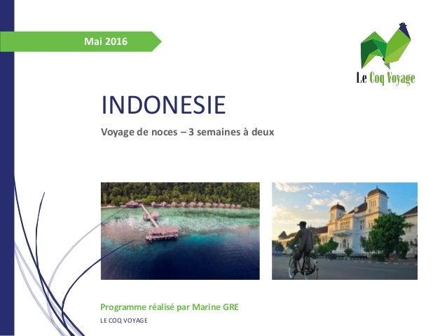 INDONESIE Voyage de noces – 3 semaines à deux Programme réalisé par Marine GRE LE COQ VOYAGE Mai 2016