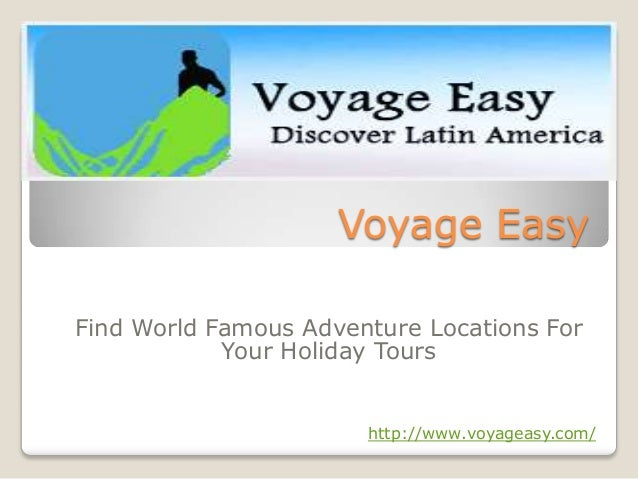 Voyage Easy Find World Famous Adventure Locations For Your Holiday Tours  http://www.voyageasy.com/