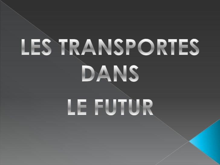 LES TRANSPORTES<br />DANS <br />LE FUTUR<br />