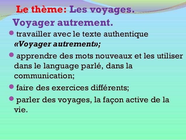 Le thème: Les voyages. Voyager autrement. travailler avec le texte authentique  «Voyager autrement»; apprendre des mots ...