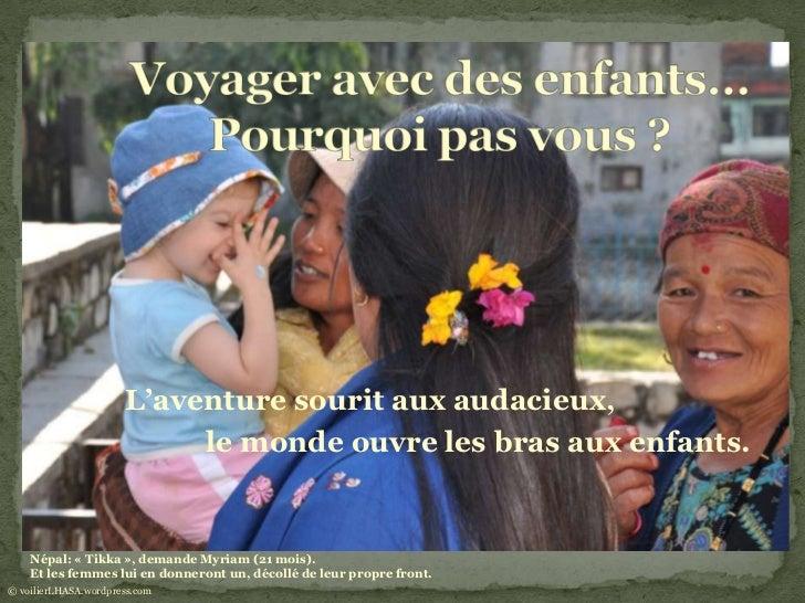 L'aventure sourit aux audacieux,                           le monde ouvre les bras aux enfants.    Népal: « Tikka », deman...