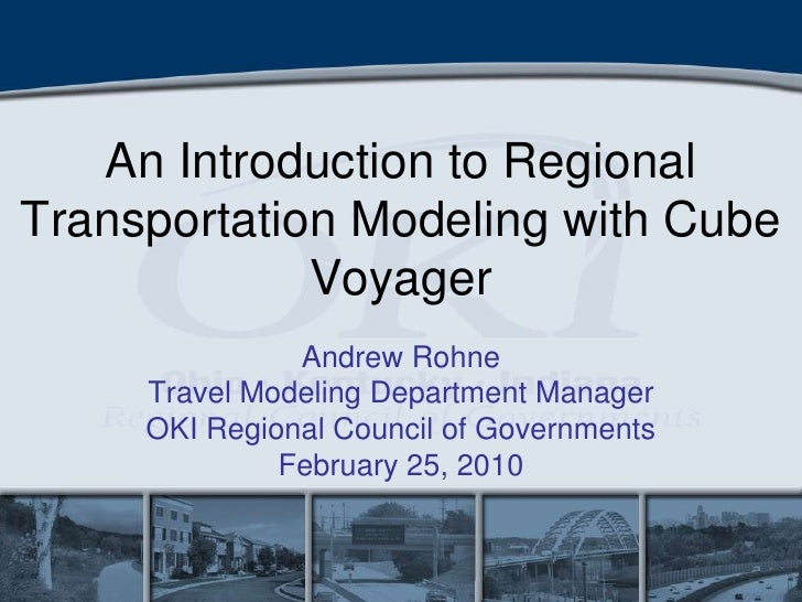 An Introduction to Regional Transportation Modeling with Cube Voyager<br />Andrew Rohne<br />Travel Modeling Department Ma...