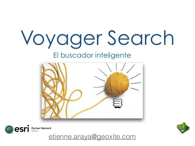 Voyager Search El buscador inteligente etienne.araya@geoxite.com