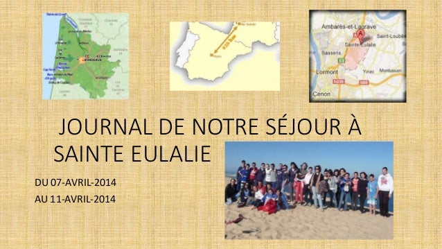 JOURNAL DE NOTRE SÉJOUR À SAINTE EULALIE DU 07-AVRIL-2014 AU 11-AVRIL-2014