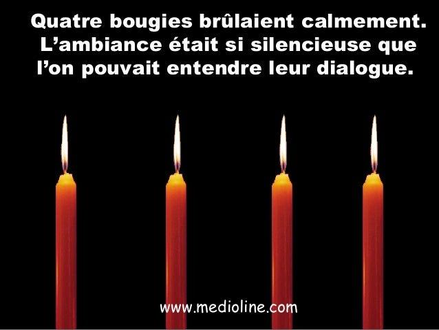 Quatre bougies brûlaient calmement. L'ambiance était si silencieuse que l'on pouvait entendre leur dialogue.  www.mediolin...
