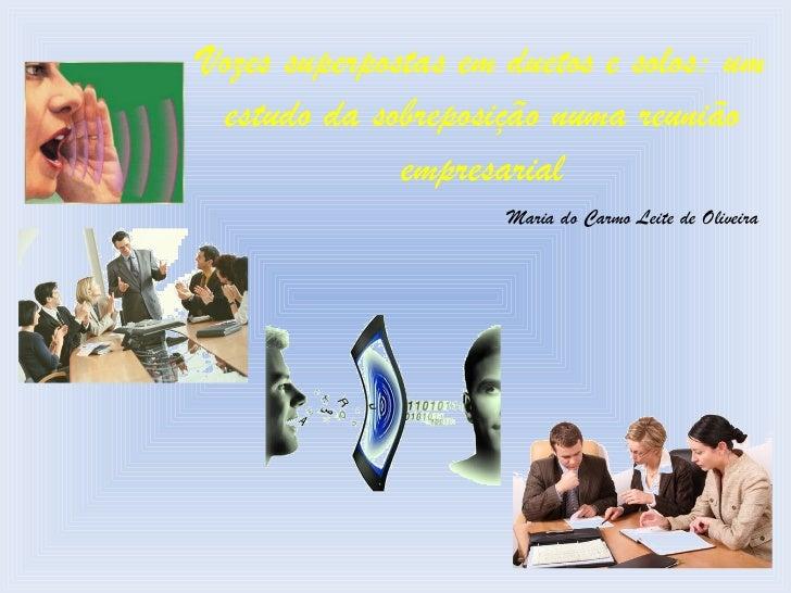 Vozes superpostas em duetos e solos: um estudo da sobreposição numa reunião empresarial Maria do Carmo Leite de Oliveira