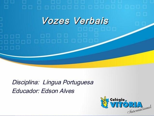 Crateús/CECrateús/CE Vozes VerbaisVozes Verbais Disciplina: Língua Portuguesa Educador: Edson Alves