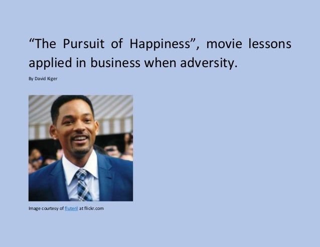 """movie pursuit of happiness essay """"the pursuit of happyness"""" takes you on a ride like never before the film highlights the meaning of happiness although this movie is, at times."""