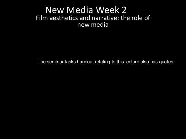 New Media Week 2Film aesthetics and narrative: the role of               new mediaThe seminar tasks handout relating to th...