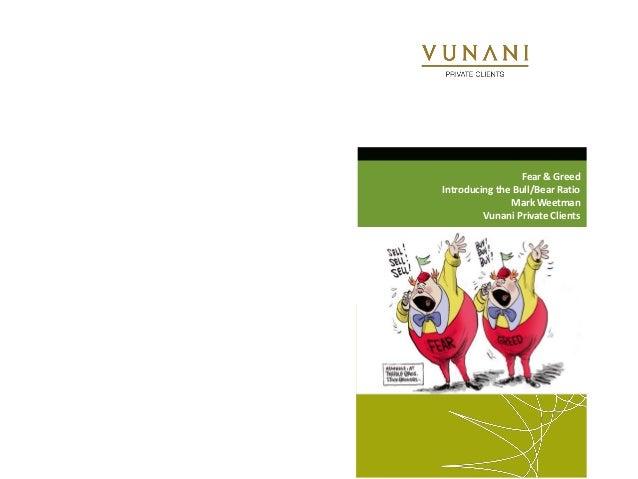 Fear & GreedIntroducing the Bull/Bear Ratio               Mark Weetman         Vunani Private Clients