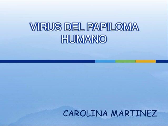 VIRUS DEL PAPILOMA     HUMANO     CAROLINA MARTINEZ