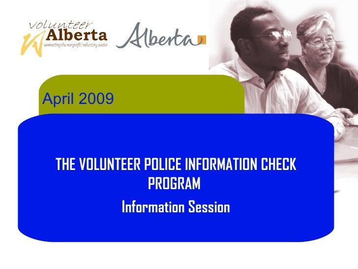 April 2009 THE VOLUNTEER POLICE INFORMATION CHECK PROGRAM  Information Session