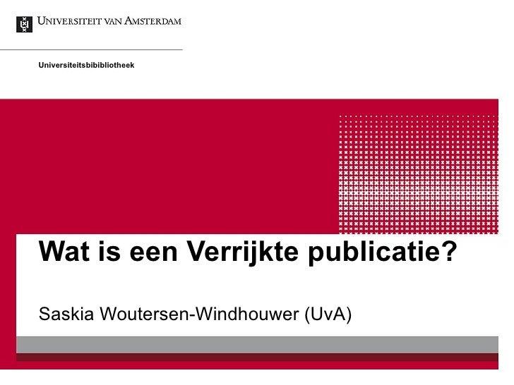 Wat is een Verrijkte publicatie?  Saskia Woutersen-Windhouwer (UvA) Universiteitsbibibliotheek