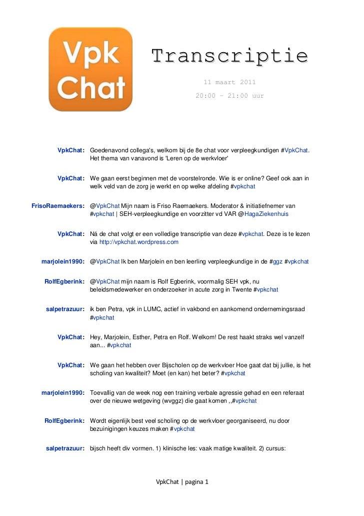 109855-337820Transcriptie<br />11 maart 2011<br />20:00 – 21:00 uur<br />VpkChat: Goedenavond collega's, welkom bij de 8e ...