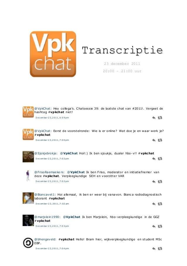 TTrraannssccrriippttiiee 23 december 2011 20:00 – 21:00 uur @VpkChat: Hey collega's. Chatsessie 39: de laatste chat van #2...