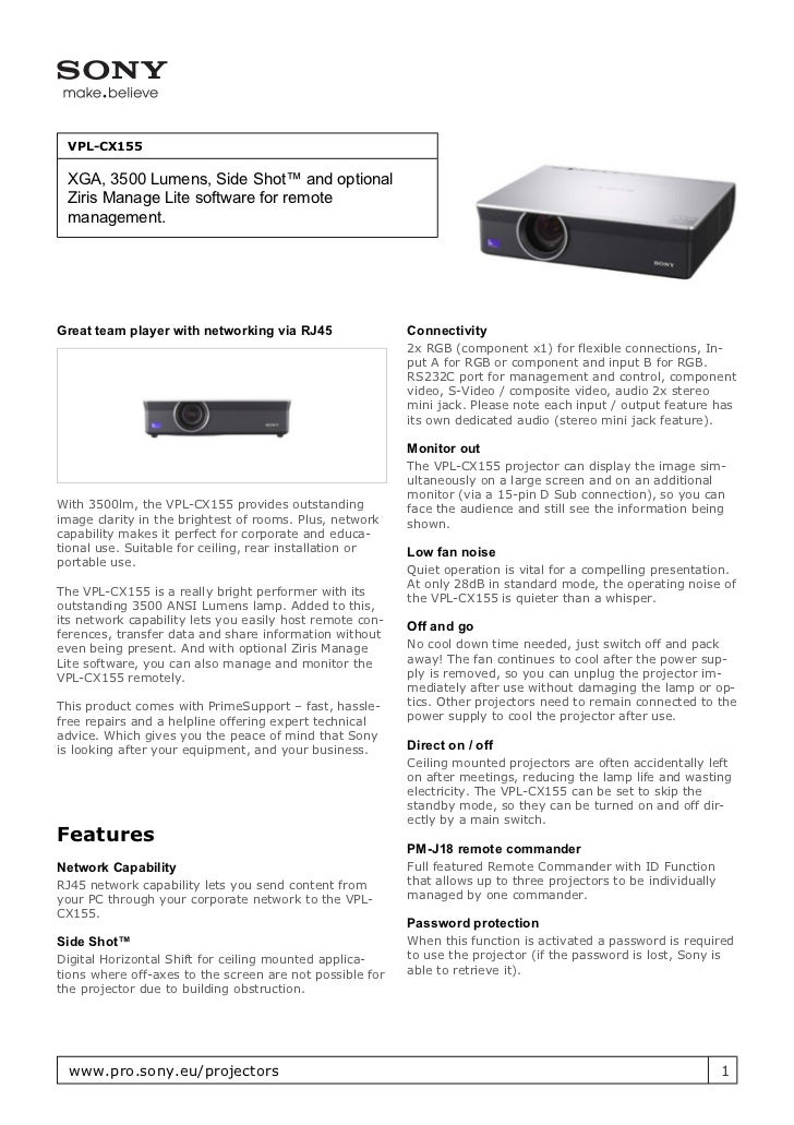 VPL-CX155 XGA, 3500 Lumens, Side Shot™ and optional Ziris Manage Lite software for remote management.Great team player wit...