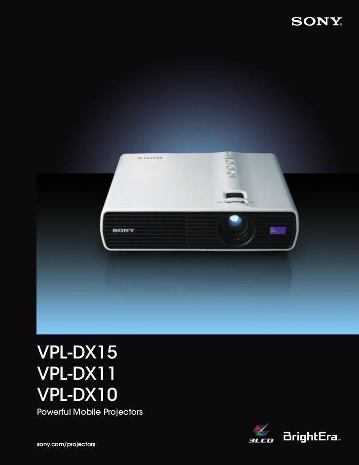 VPL-DX15                VPL-DX11                VPL-DX10                Powerful Mobile Projectors                sony.com...