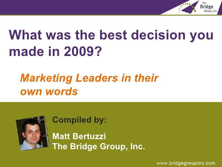 <ul><li>What was the best decision you made in 2009? </li></ul><ul><ul><li>Marketing Leaders in their  own words </li></ul...