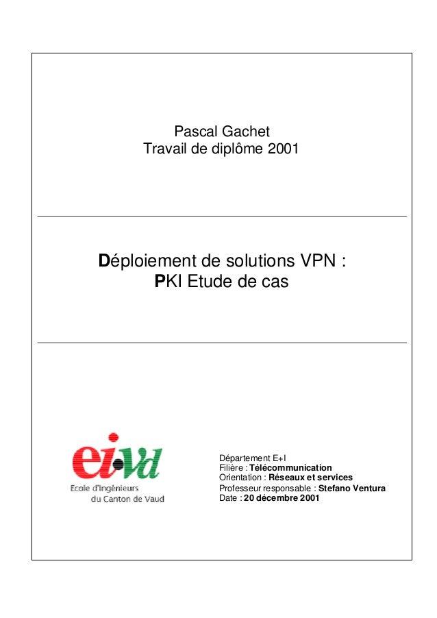 Pascal Gachet     Travail de diplôme 2001Déploiement de solutions VPN :       PKI Etude de cas                Département ...
