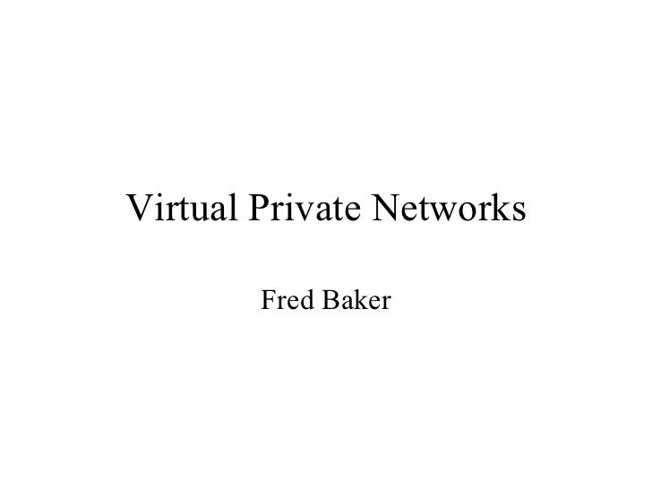 Virtual Private Networks Fred Baker
