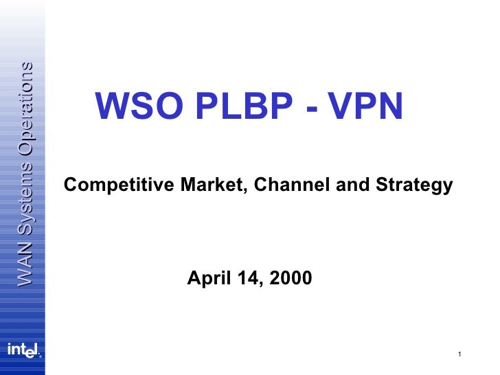 April 14, 2000 WSO PLBP - VPN Competitive Market, Channel and Strategy