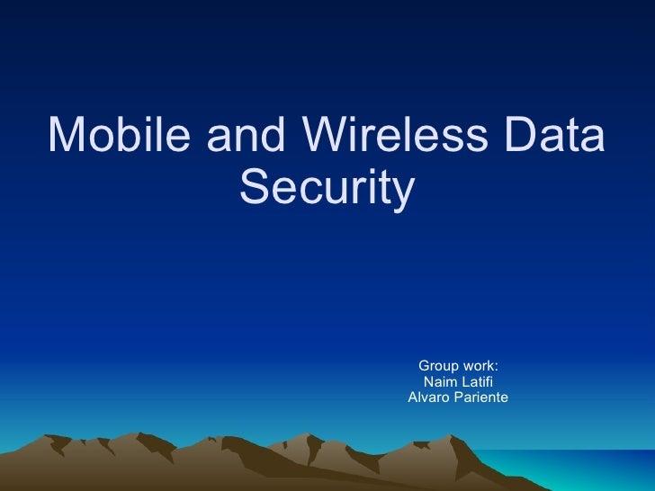 Mobile and Wireless Data Security Group work: Naim Latifi Alvaro Pariente