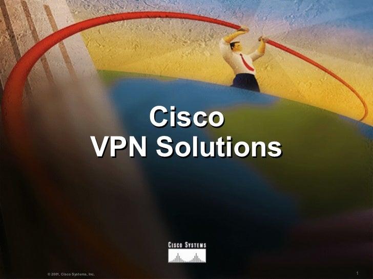 Cisco                        VPN Solutions© 2001, Cisco Systems, Inc.             1