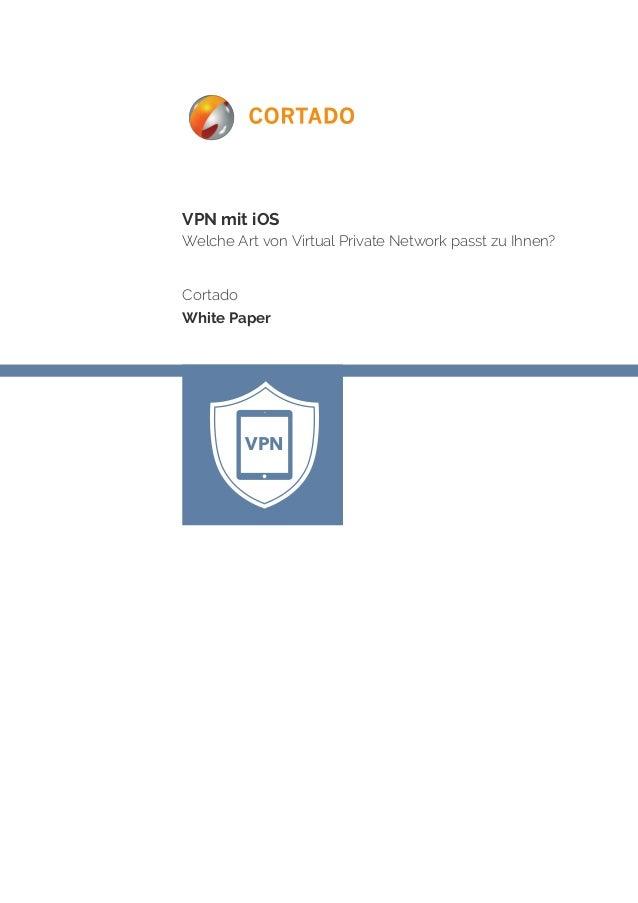 VPN mit iOS Welche Art von Virtual Private Network passt zu Ihnen? Cortado White Paper VPN