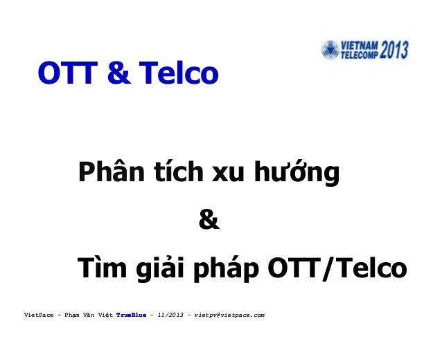 Phạm Văn Việt TrueBlue - Phân tích xu hướng và giải pháp OTT/Telco - Vietnam Telecom 2013