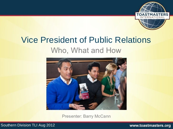 Vice President of Public Relations                           Who, What and How                                 Presenter: ...