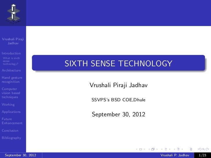 Vrushali Piraji   JadhavIntroductionWhat is sixthsensetechnology?            SIXTH SENSE TECHNOLOGYArchitectureHand gestur...
