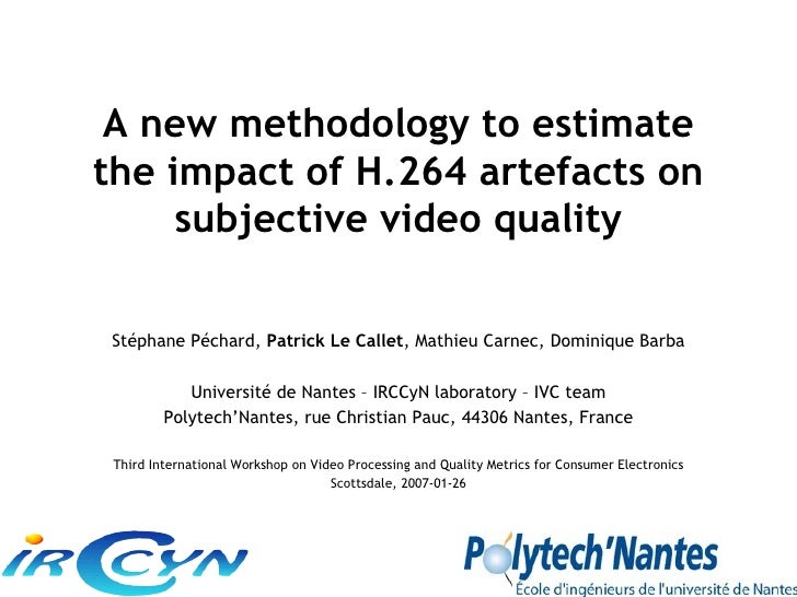 A new methodology to estimate the impact of H.264 artefacts on      subjective video quality  Stéphane Péchard, Patrick Le...