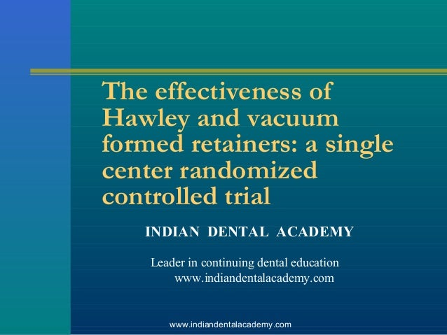 The effectiveness of Hawley and vacuum formed retainers: a single center randomized controlled trial INDIAN DENTAL ACADEMY...