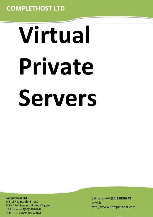 VirtualPrivateServersCall us at +44(20)33936749or visithttp://www.complethost.comComplethost Ltd145-157 Saint John StreetE...