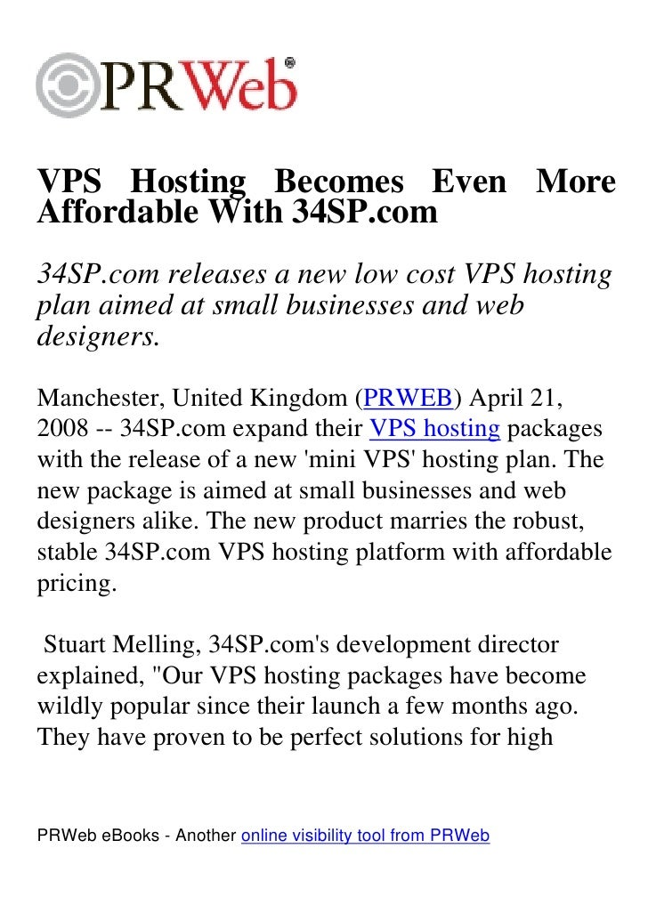 VPS Hosting Becomes Even More Affordable With 34SP.com 34SP.com releases a new low cost VPS hosting plan aimed at small bu...