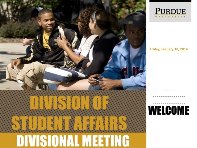 Friday, January 10, 2014  DIVISION OF STUDENT AFFAIRS DIVISIONAL MEETING  WELCOME