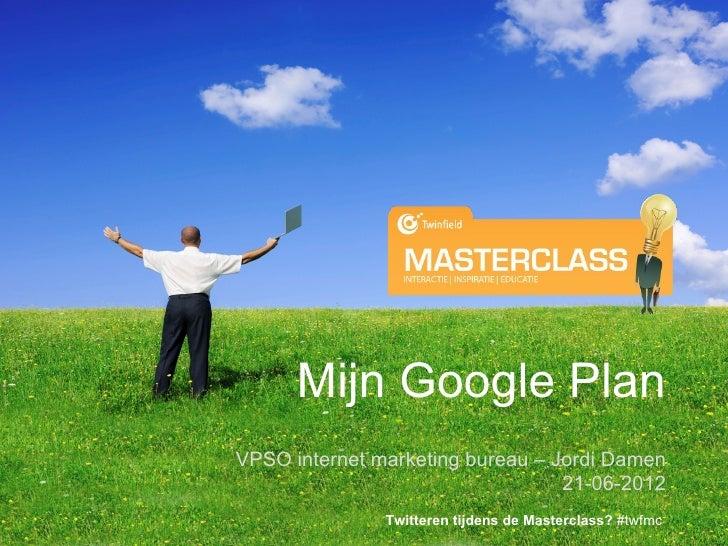 Mijn Google PlanVPSO internet marketing bureau – Jordi Damen                                  21-06-2012               Twi...