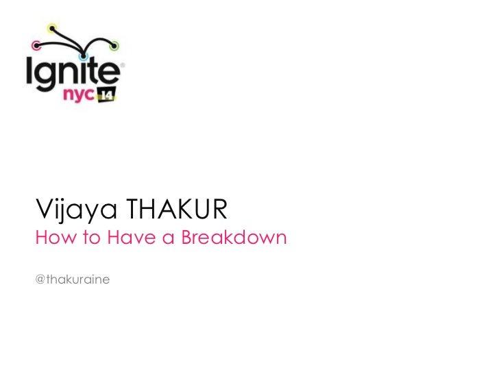 VIJAYA THAKUR: How to Have a Breakdown