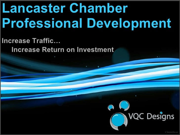Lancaster Chamber Professional Development Increase Traffic… Increase Return on Investment