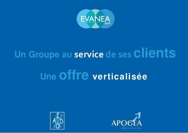 Un Groupe au service de ses clients Une offre verticalisée