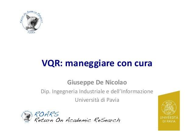 VQR:  maneggiare  con  cura   Giuseppe  De  Nicolao   Dip.  Ingegneria  Industriale  e  dell'Informa...