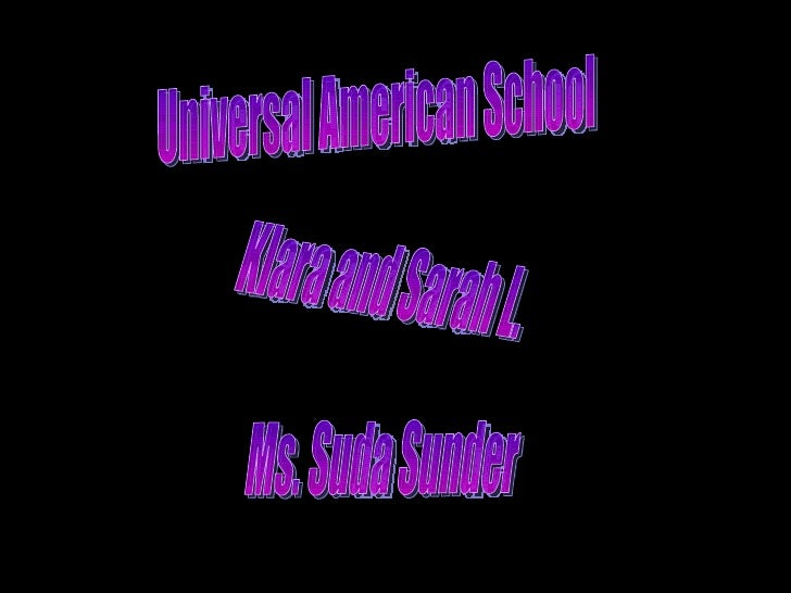 Universal American School Ms. Suda Sunder Klara and Sarah L.
