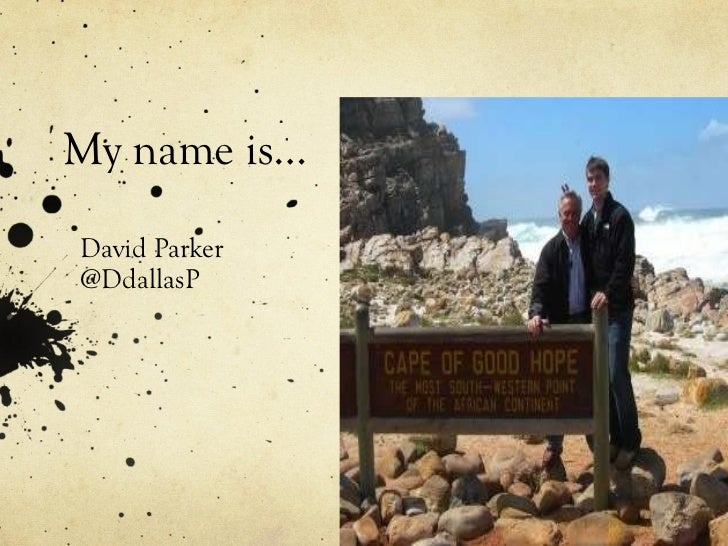 My name is… David Parker @DdallasP