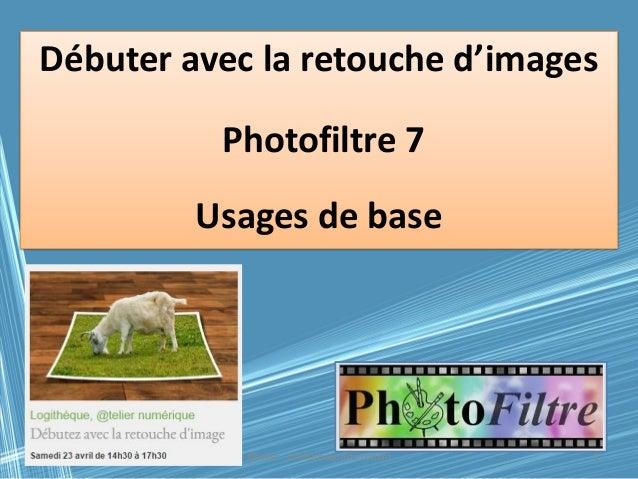 @telier - Médiathèque de Lorient 125/04/2016 Débuter avec la retouche d'images Photofiltre 7 Usages de base