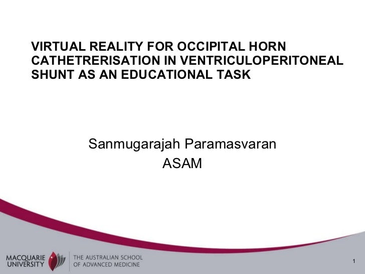 VIRTUAL REALITY FOR OCCIPITAL HORN CATHETRERISATION IN VENTRICULOPERITONEAL SHUNT AS AN EDUCATIONAL TASK   Sanmugarajah Pa...