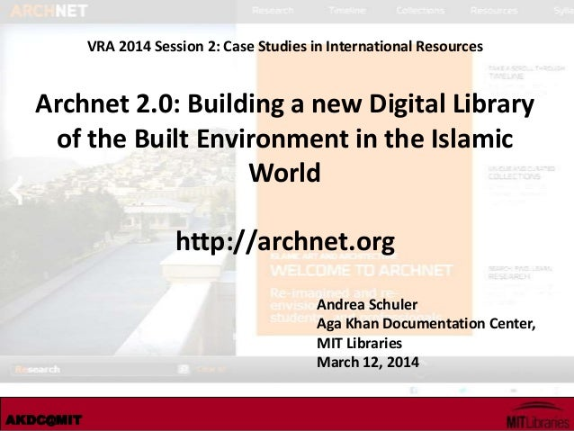 AKDC@MIT VRA 2014 Session 2: Case Studies in International Resources Archnet 2.0: Building a new Digital Library of the Bu...
